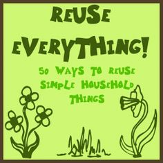 7. Reuse! Did you know that reusing saves more energy, time and fuel than recycling? And it is easy! Here is a list of 50 simple everyday household ways you can reuse. Our favorites are reusing seeds from fruit and vegetables to try to grow again and donating clothes to a local charity.
