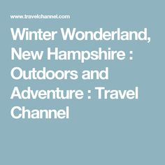 Winter Wonderland, New Hampshire : Outdoors and Adventure : Travel Channel