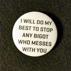 """I will do my best to stop any bigot who messes with you 1.25"""" Button Safety Pin"""