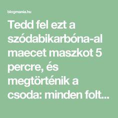 Tedd fel ezt a szódabikarbóna-almaecet maszkot 5 percre, és megtörténik a csoda: minden folt, heg, ránc eltűnik az arcodról! – blogmania.hu