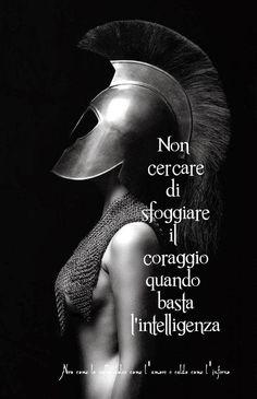 Nero come la notte dolce come l'amore caldo come l'inferno: non cercare di sfoggiare il coraggio quando basta l'intelligenza (cit.)