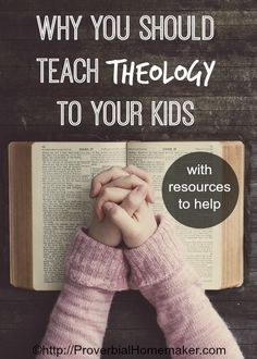 Why you should teach theology to your kids and resources to help | ProverbialHomemaker.com
