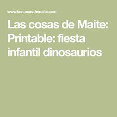 Las cosas de Maite: Printable: fiesta infantil dinosaurios