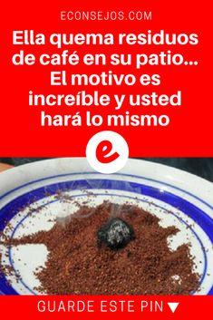 Residuos cafe | Ella quema residuos de café en su patio... El motivo es increíble y usted hará lo mismo | Este es un tip simple, que será muy útil para usted. Lea y sepa cómo hacer.