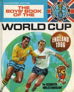 The Boys' Book of the World Cup - 1966 Edition. British Football, Retro Football, Best Football Players, Football Cards, Baseball Cards, 1966 World Cup Final, Cleveland Browns Football, Soccer Art, World Cup Match