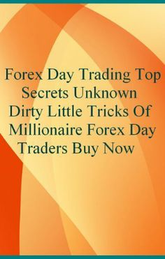 Forex Day Trading Top Secrets : Unknown Dirty Little Tricks Of Millionaire Forex Day Traders Most Wanted by Trader X. $9.93. 48 pages