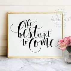 The best is yet to come PRINTABLE art inspirational