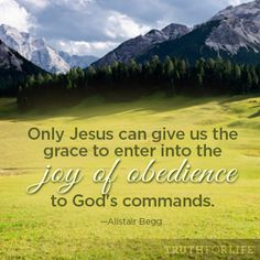 """Only Jesus can give us the grace to enter into the joy of obedience to God's commands."" —Alistair Begg  http://tru4.us/LQxI"