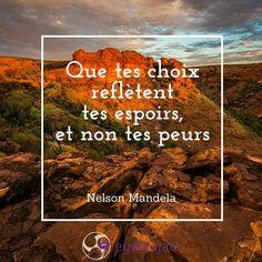 Que tes choix reflètent tes espoirs et non tes peurs - Nelson Mandela