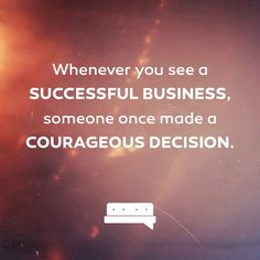 Do not measure success by the size of someone's business. Measure success by the steps of courage you take to build your business.