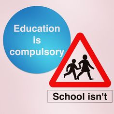 Education is compulsory. School isn't