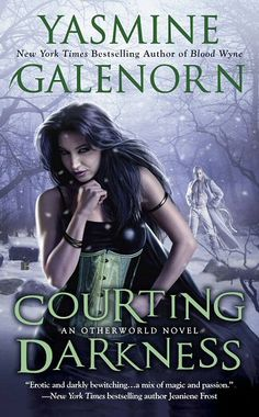 Yasmine Galenorn - Courting Darkness (Otherworld series) - love this series (need to read - book has already come out - 1 nov 2011)