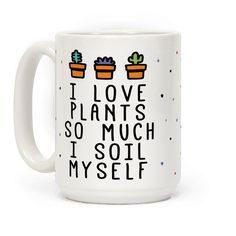 I Love Plants So Much I Soil Myself - Show off your love of plants with this gardening and succulent lover's coffee mug! Get some laughs out of your plant children with this plant pun design!