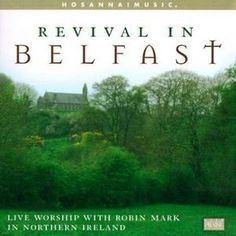 Revival In Belfast by Robin Mark | CD Reviews And Information | NewReleaseToday