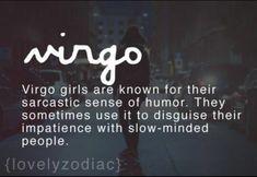 Virgo: Sarcastic to disguise their impatience with slow-minded people Virgo Libra Cusp, Virgo Traits, Virgo Love, Zodiac Signs Virgo, Virgo Horoscope, Leo And Virgo, All About Virgo, Signo Virgo, Virgo Girl