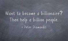 Want to become a billionaire? Then help a billion people.