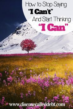 """Believe in Yourself: Stop Saying """"I Can't"""" and Instead Think """"I Can"""" - Love this mindset!"""