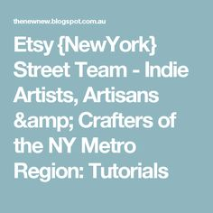 Etsy {NewYork} Street Team - Indie Artists, Artisans & Crafters of the NY Metro Region: Tutorials
