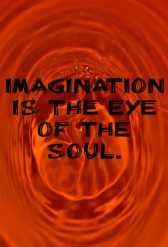 Imagination is the eye of the soul.... - shared via pinterestpicture.com