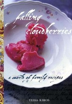 Falling Cloudberries: A World of Family Recipes: Amazon.co.uk: Tessa Kiros: 9781741964318: Books