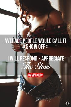 "Average people would call it ""show off""  I will respond: Appreciate the show !"