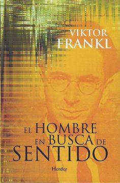 """El hombre en busca de sentido, de Viktor Frankl Relata la experiencia del propio autor, Viktor Frankl, en Auschwitz, uno de los campos de prisioneros nazi durante el holocausto. A pesar de todo el dolor y el sufrimiento Frankl llegó a la conclusión de que """"debe haber algún sentido en el sufrimiento"""". Nos recuerda que todos tenemos un sentido en la vida, y que este sentido se encuentra a través de la acción."""