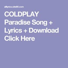 COLDPLAY Paradise Song + Lyrics + Download  Click Here Coldplay Paradise, Gorillaz, Soulmate Songs, Meditation Songs, Coldplay Ghost Stories, The Shins, Mac Miller, Willie Nelson