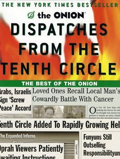 Dispatches from the Tenth Circle: The Best of The Onion by Robert Siegel,http://www.amazon.com/dp/0609808346/ref=cm_sw_r_pi_dp_kOqQsb18CSNHG8EQ