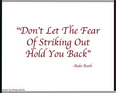 """Don't Let The Fear of Striking Out Hold You Back"" -Babe Ruth #quote"