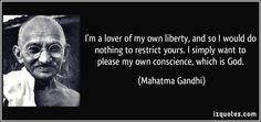 I'm a lover of my own liberty, and so I would do nothing to ...