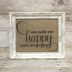 You Make Me Happy When Skies Are Grey  Burlap by BellaGreyVintage, $14.00