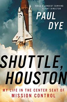 Amazon.com: Shuttle, Houston: My Life in the Center Seat of Mission Control eBook: Dye, Paul: Books