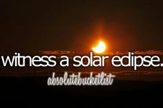 Witness A Solar Eclipse. # Before I Die # Bucket List