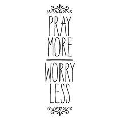 [embellishment] Pray more worry less [embellishment]