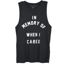 Shirt: in memory of when i cared, black, white, funny, black muscle tee, muscle tank, t-shirt, letters, graphic tee - Wheretoget