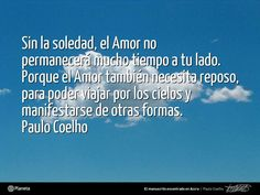 Paulo Coelho, sobre la #CCSoledad: «Sin la soledad, el Amor no permanecerá mucho tiempo a tu lado. Porque el Amor también necesita reposo, para poder viajar por los cielos y manifestarse de otras formas.» - http://www.elmanuscritoencontradoenaccra.com/ | http://www.twitter.com/ComunidadCoelho | http://www.youtube.com/ComunidadCoelho | http://www.pinterest.com/ComunidadCoelho | http://www.instagram.com/ComunidadCoelho #Quote #PauloCoelho #Coelho