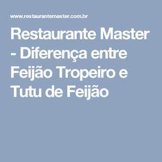 Restaurante Master - Diferença entre Feijão Tropeiro e Tutu de Feijão