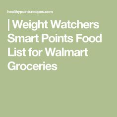 | Weight Watchers Smart Points Food List for Walmart Groceries