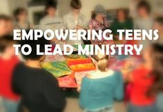RETHINKING YOUTH MINISTRY: 10 Ways to Empower Teens to Lead Your Ministry