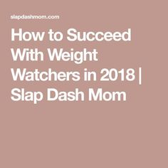 How to Succeed With Weight Watchers in 2018 | Slap Dash Mom