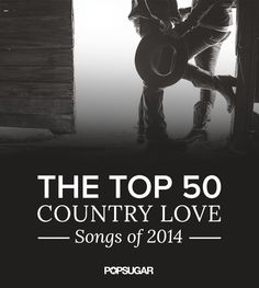 Best Country Love Songs of 2014 | POPSUGAR Love & Sex