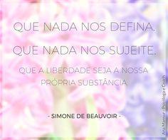 No Dia Internacional da Mulher, nada mais digno do que Simone de Beauvoir.  Não só nesse dia, mas em todos, que a mulher tenha o direito e liberdade para ser o que desejar. Vivamos a história que queremos contar!