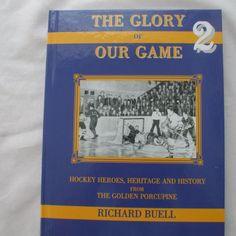 The Glory of Our Game 2 Hockey Heros, Heritage and History from The Golden Porcupine in Books > Nonfiction Nonfiction, Hockey, Dreaming Of You, Magazines, Hero, History, Comics, Games, Books