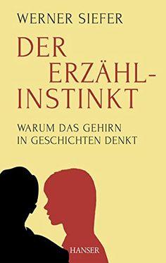 Werner Siefer, Der Erzählinstinkt: Warum das Gehirn in Geschichten denkt |