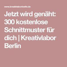Jetzt wird genäht: 300 kostenlose Schnittmuster für dich | Kreativlabor Berlin                                                                                                                                                                                 Mehr