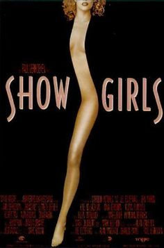Show Girls: Fun. Back stage Drama queen wars. Complete cheese and notorious bitchery..You must see the unrated version and all its icky plot twists and finery. A classic Bad movie wouldnt ya say Darlin? MH