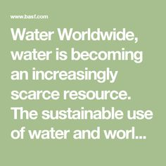 Water  Worldwide, water is becoming an increasingly scarce resource. The sustainable use of water and worldwide conservation of…