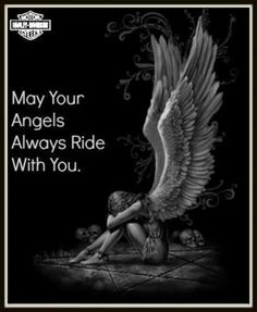 May your Angels always ride with you. ....