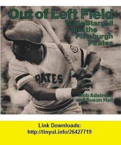 Out of Left Field Willie Stargell and the Pittsburgh Pirates Bob Adelman, Susan Hall ,   ,  , ASIN: B000MMNKE4 , tutorials , pdf , ebook , torrent , downloads , rapidshare , filesonic , hotfile , megaupload , fileserve