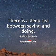 There is a deep sea between saying and doing. Quotable Quotes, Wisdom Quotes, Qoutes, Adages And Proverbs, Proverbs Quotes, Inspiring Quotes About Life, Inspirational Quotes